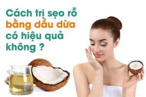 Chữa sẹo rỗ bằng dầu dừa